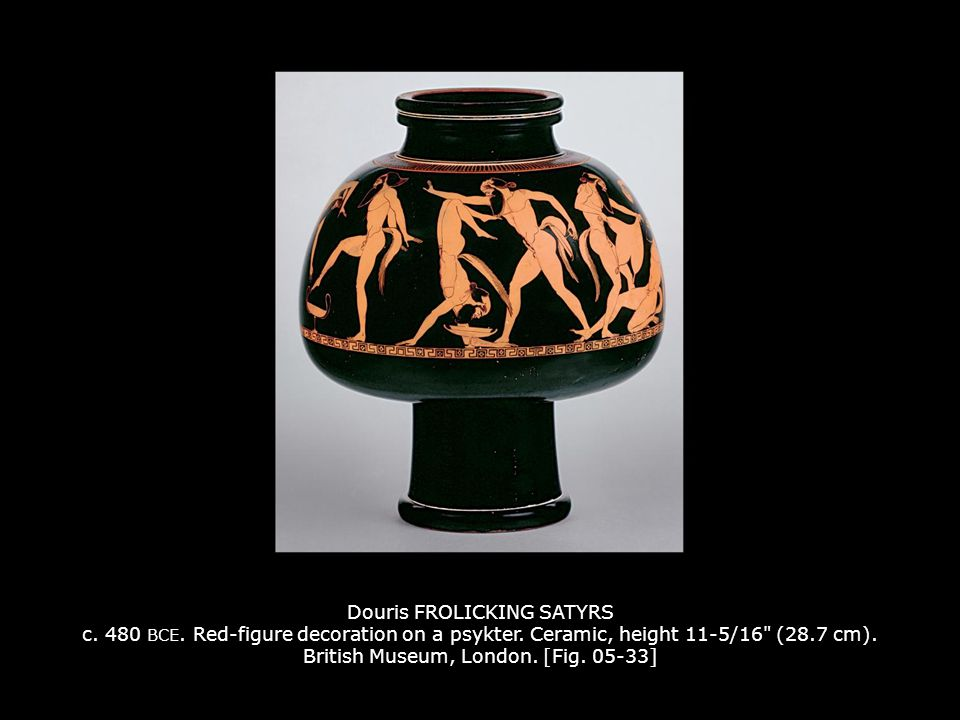 Douris FROLICKING SATYRS c. 480 BCE. Red-figure decoration on a psykter. Ceramic, height 11-5/16 (28.7 cm). British Museum, London. [Fig. 05-33]